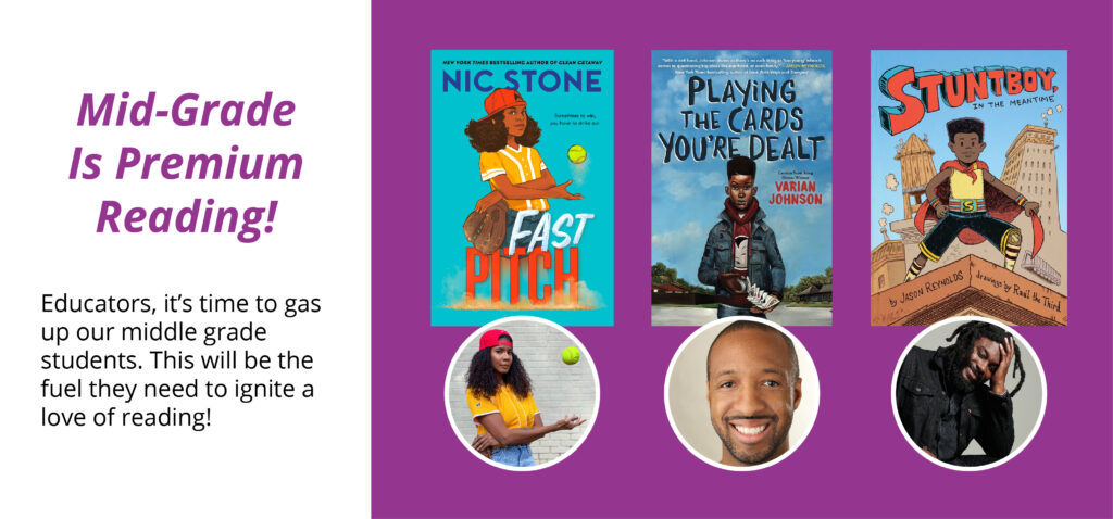 Mid-Grade Is Premium Reading! Educators, it's time to gas up our middle grade students. This will be the fuel they need to ignite a love of reading!