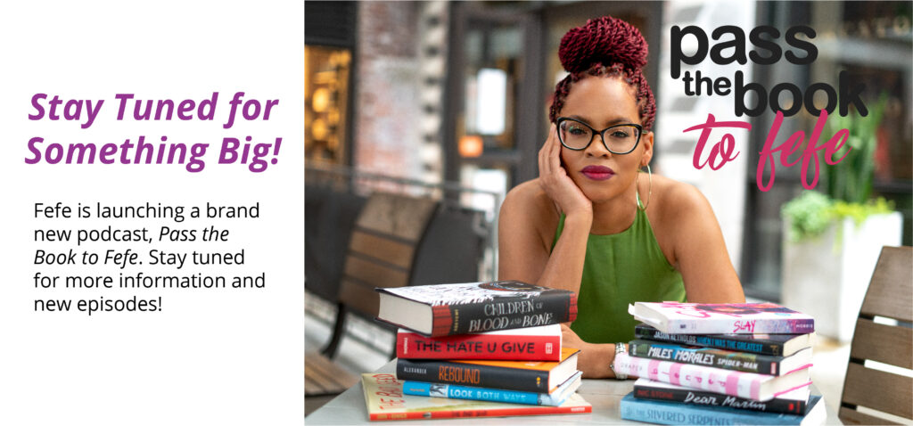 Stay Tuned for Something Big! Fefe is launching a brand new podcast, Pass the Book to Fefe.